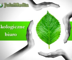 Ekologiczne biuro praktyce – czyli jak racjonalizować wydatki